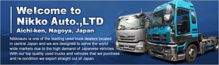 Welocome to Nikkoauto.,LTD Aichi-ken, Nagoya, Japan Nikkoauto is one of the leading used truck dealers located in central Japan and we are designed to serve the world wide markets due to the high demand of Japanese vehicles. With our top quality used trucks and vehicles that we purchase and re-condition we export straight out of Japan.
